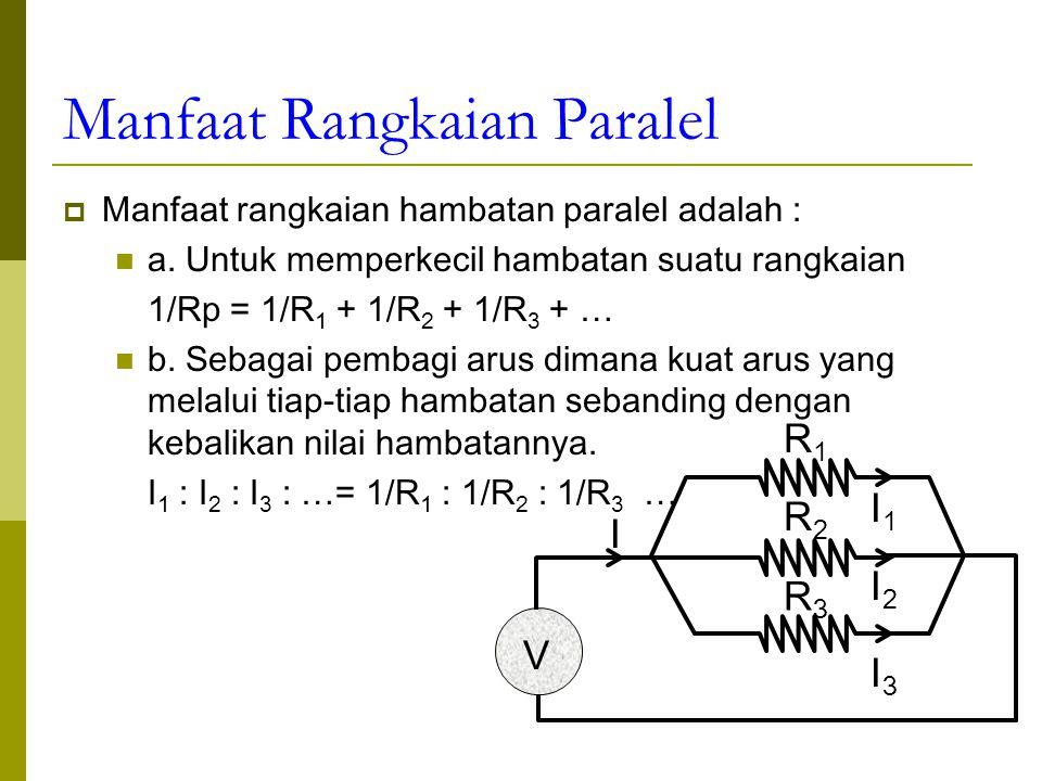 Manfaat Rangkaian Paralel  Manfaat rangkaian hambatan paralel adalah : a.
