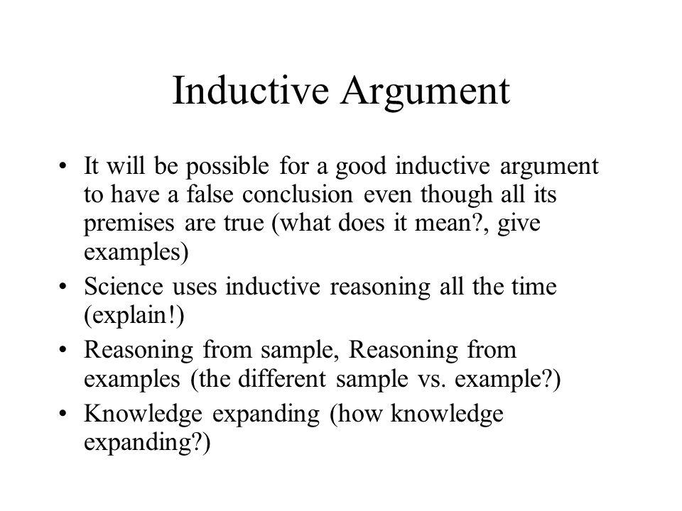 Types of Inductive Argument A strong inductive argument: suatu argument dimana premise-2 nya memberikan bukti yang kuat untuk mendukung kesimpulan.