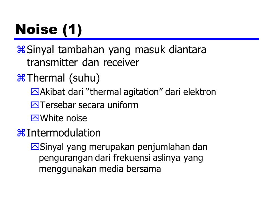 "Noise (1) zSinyal tambahan yang masuk diantara transmitter dan receiver zThermal (suhu) yAkibat dari ""thermal agitation"" dari elektron yTersebar secar"