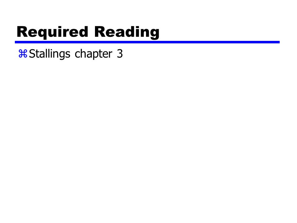 Required Reading zStallings chapter 3