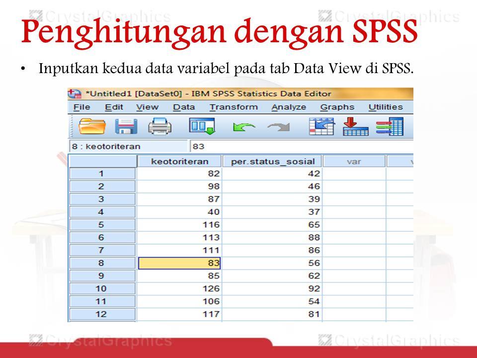Penghitungan dengan SPSS Inputkan kedua data variabel pada tab Data View di SPSS.