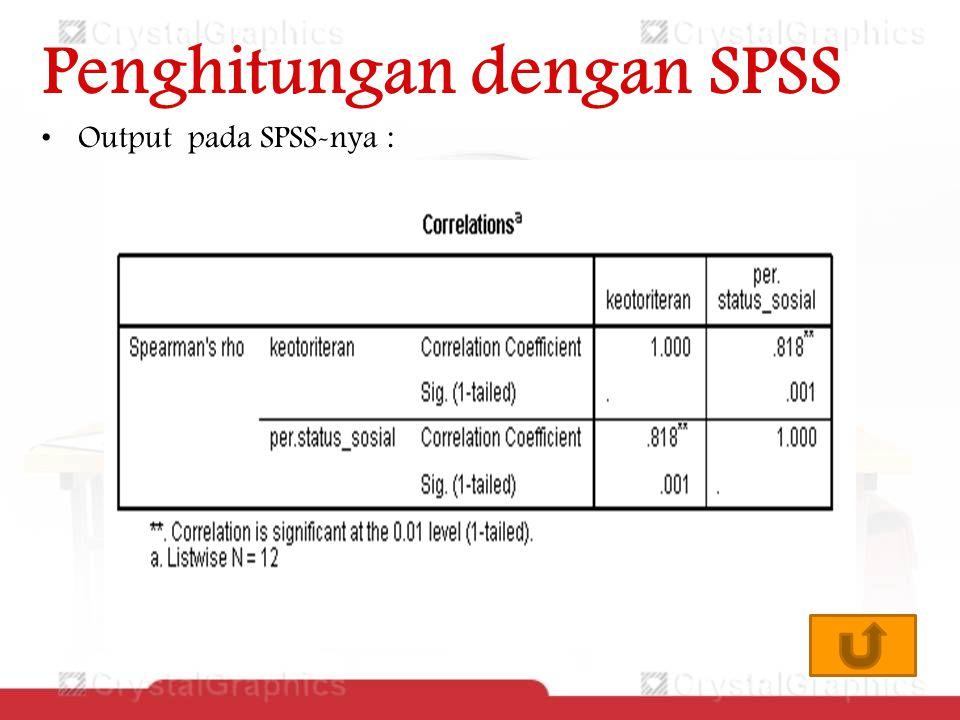 Penghitungan dengan SPSS Output pada SPSS-nya :