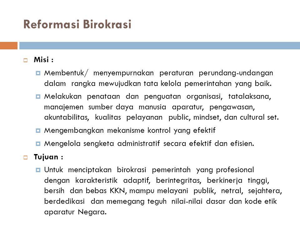 Reformasi Birokrasi  Misi :  Membentuk/ menyempurnakan peraturan perundang-undangan dalam rangka mewujudkan tata kelola pemerintahan yang baik.  Me