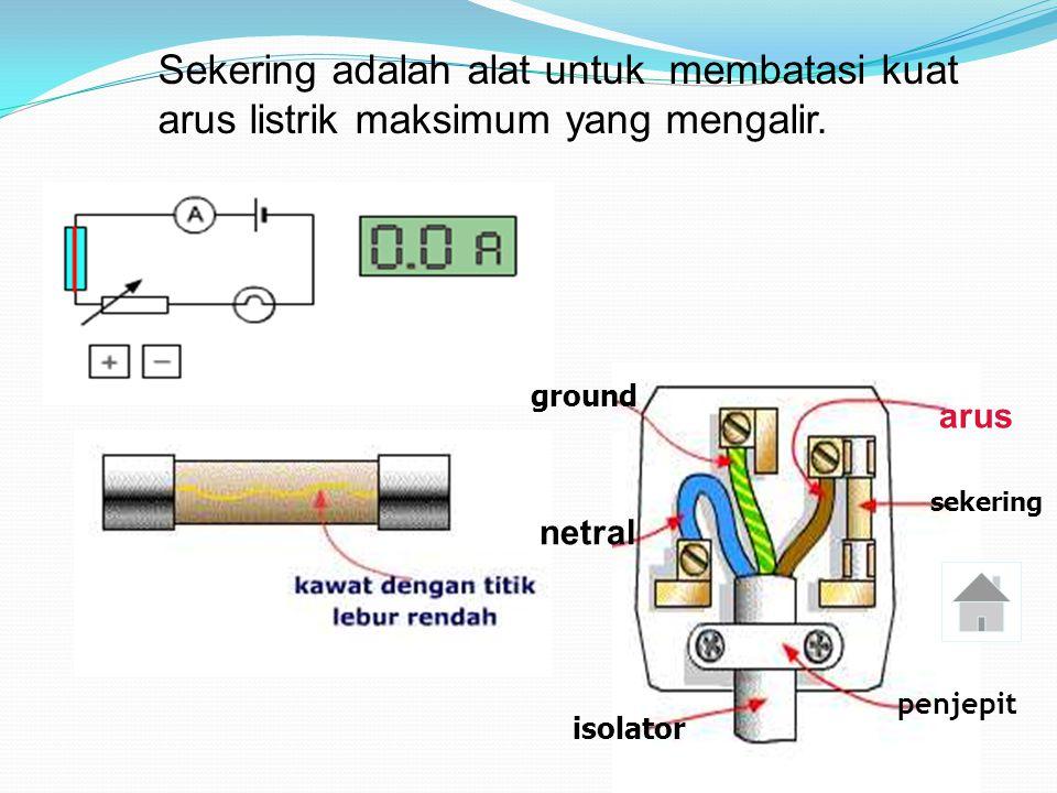 Saklar dan Sekering Saklar adalah alat untuk menyambung atau memutus aliran arus listrik.