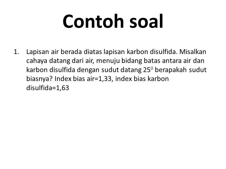 Contoh soal 1.Lapisan air berada diatas lapisan karbon disulfida.