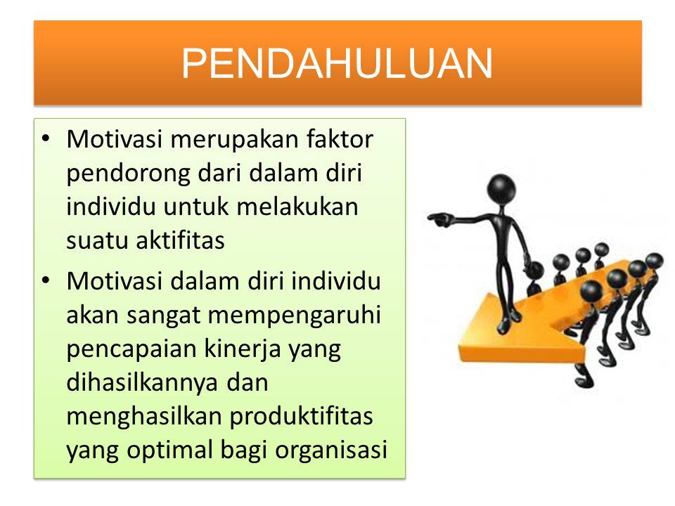 Motivasi merupakan faktor pendorong dari dalam diri individu untuk melakukan suatu aktifitas Motivasi dalam diri individu akan sangat mempengaruhi pen