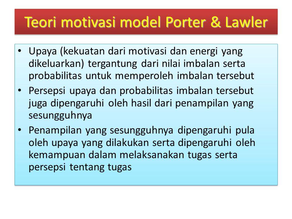 Upaya (kekuatan dari motivasi dan energi yang dikeluarkan) tergantung dari nilai imbalan serta probabilitas untuk memperoleh imbalan tersebut Persepsi