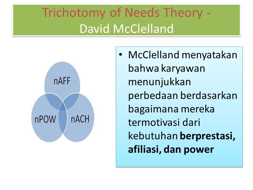 McClelland menyatakan bahwa karyawan menunjukkan perbedaan berdasarkan bagaimana mereka termotivasi dari kebutuhan berprestasi, afiliasi, dan power Tr