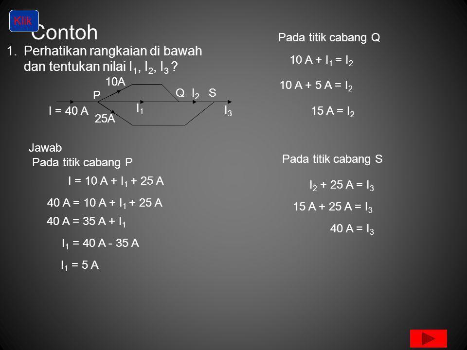 Contoh 1.Perhatikan rangkaian di bawah dan tentukan nilai I 1, I 2, I 3 .