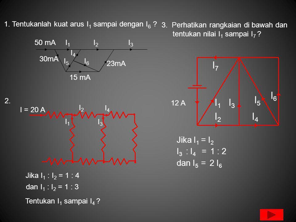 1.Tentukanlah kuat arus I 1 sampai dengan I 6 .