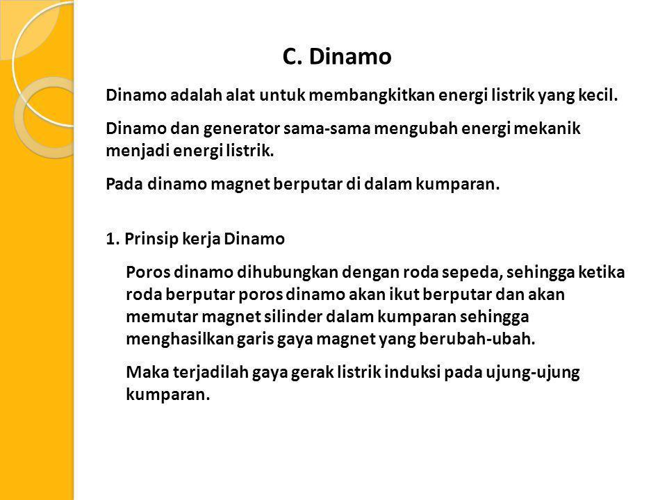 Dinamo adalah alat untuk membangkitkan energi listrik yang kecil. Dinamo dan generator sama-sama mengubah energi mekanik menjadi energi listrik. Pada