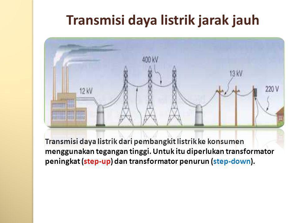Transmisi daya listrik jarak jauh Transmisi daya listrik dari pembangkit listrik ke konsumen menggunakan tegangan tinggi.