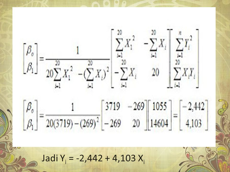 Jadi Y i = -2,442 + 4,103 X i