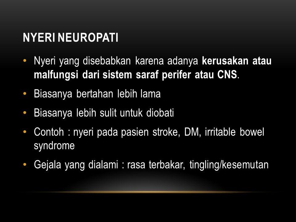 NYERI NEUROPATI Nyeri yang disebabkan karena adanya kerusakan atau malfungsi dari sistem saraf perifer atau CNS.