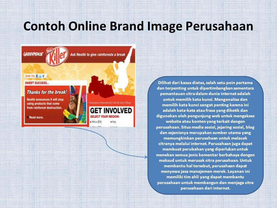 Contoh Online Brand Image Perusahaan Dilihat dari kasus diatas, salah satu poin pertama dan terpenting untuk dipertimbangkan sementara pemantauan citr