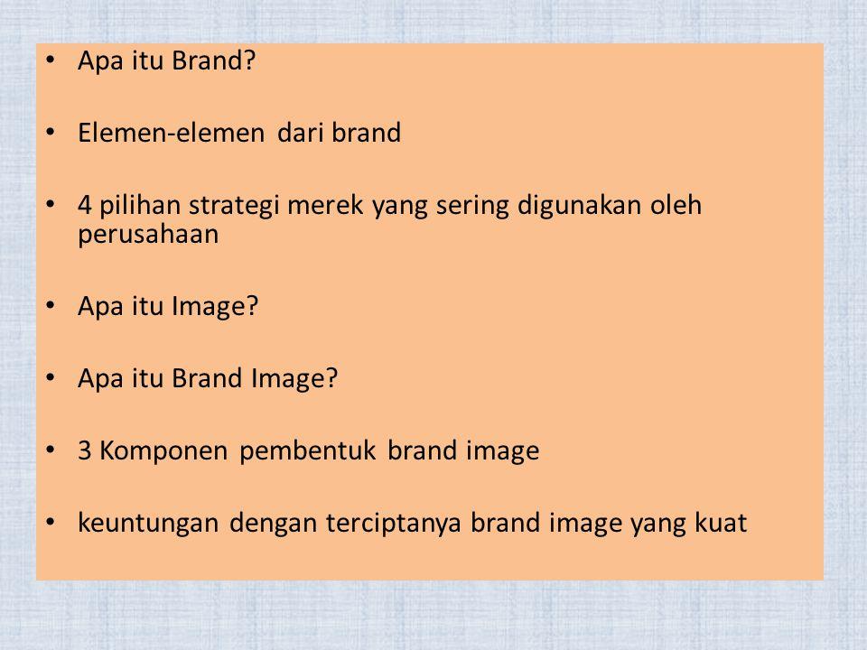 Apa itu Brand? Elemen-elemen dari brand 4 pilihan strategi merek yang sering digunakan oleh perusahaan Apa itu Image? Apa itu Brand Image? 3 Komponen