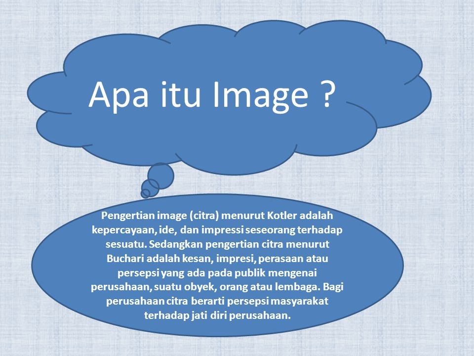 Apa itu Image ? Pengertian image (citra) menurut Kotler adalah kepercayaan, ide, dan impressi seseorang terhadap sesuatu. Sedangkan pengertian citra m