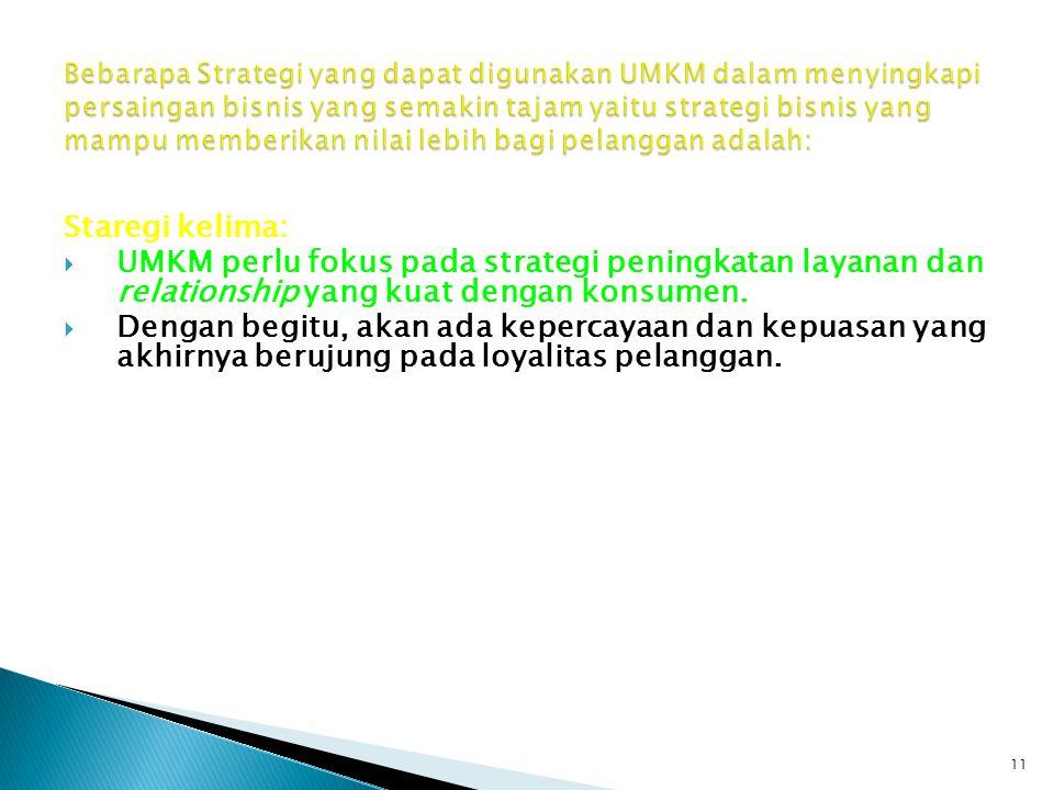 Staregi kelima:  UMKM perlu fokus pada strategi peningkatan layanan dan relationship yang kuat dengan konsumen.