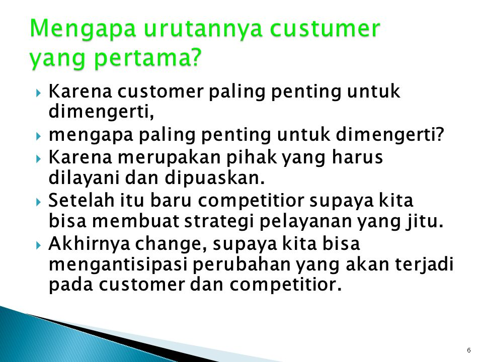  Karena customer paling penting untuk dimengerti,  mengapa paling penting untuk dimengerti?  Karena merupakan pihak yang harus dilayani dan dipuask