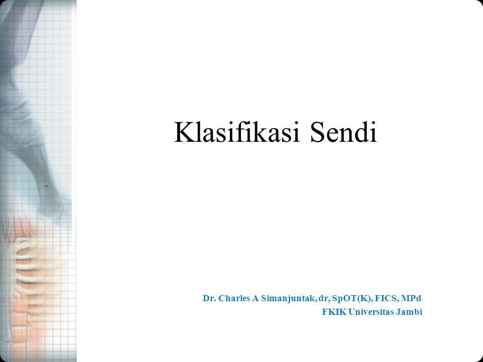 Klasifikasi Sendi Dr. Charles A Simanjuntak, dr, SpOT(K), FICS, MPd FKIK Universitas Jambi.