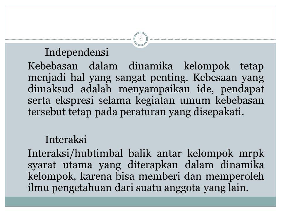 8 Independensi Kebebasan dalam dinamika kelompok tetap menjadi hal yang sangat penting. Kebesaan yang dimaksud adalah menyampaikan ide, pendapat serta