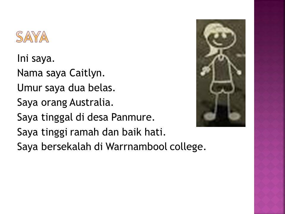 Ini saya.Nama saya Caitlyn. Umur saya dua belas. Saya orang Australia.
