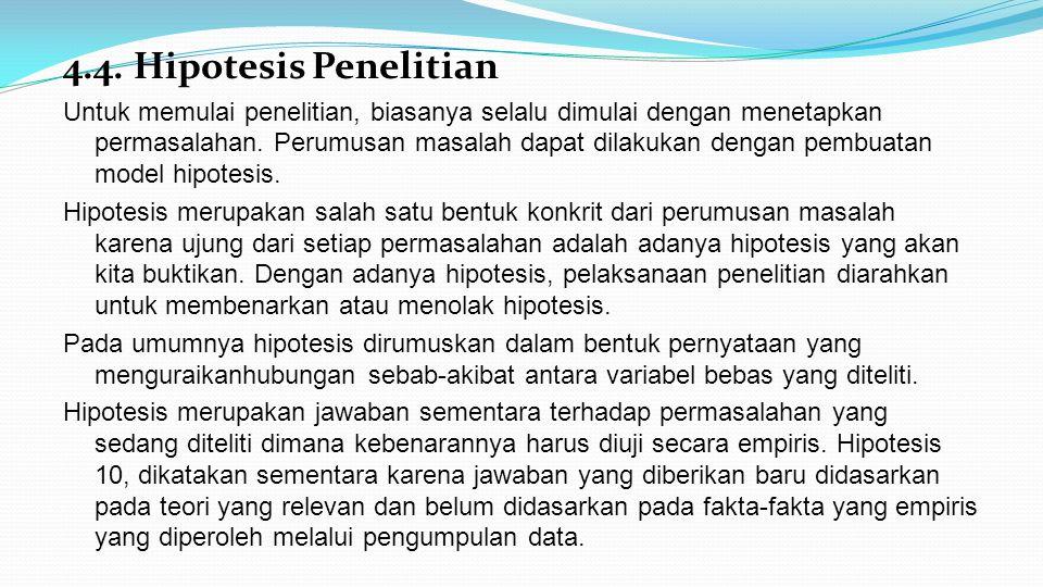 4.4. Hipotesis Penelitian Untuk memulai penelitian, biasanya selalu dimulai dengan menetapkan permasalahan. Perumusan masalah dapat dilakukan dengan p