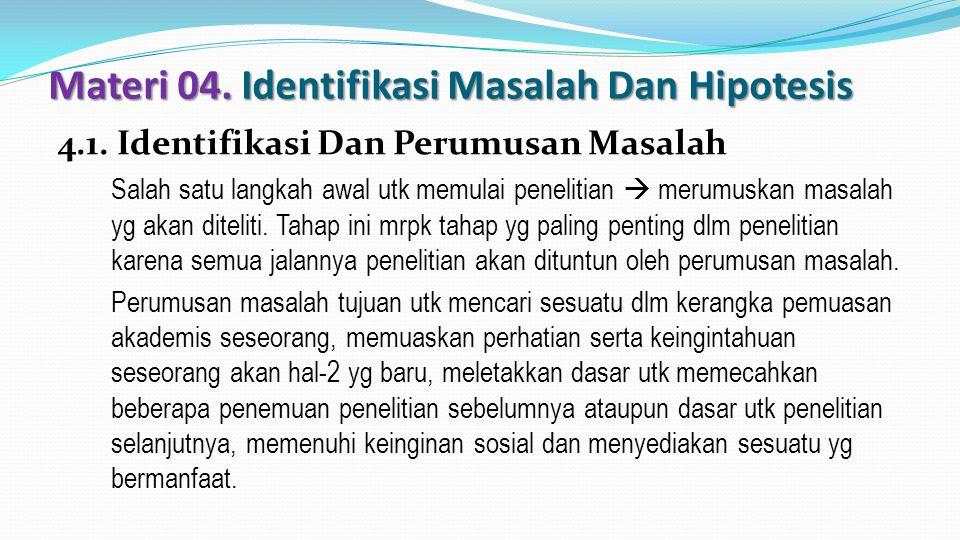Materi 04. Identifikasi Masalah Dan Hipotesis 4.1. Identifikasi Dan Perumusan Masalah Salah satu langkah awal utk memulai penelitian  merumuskan masa