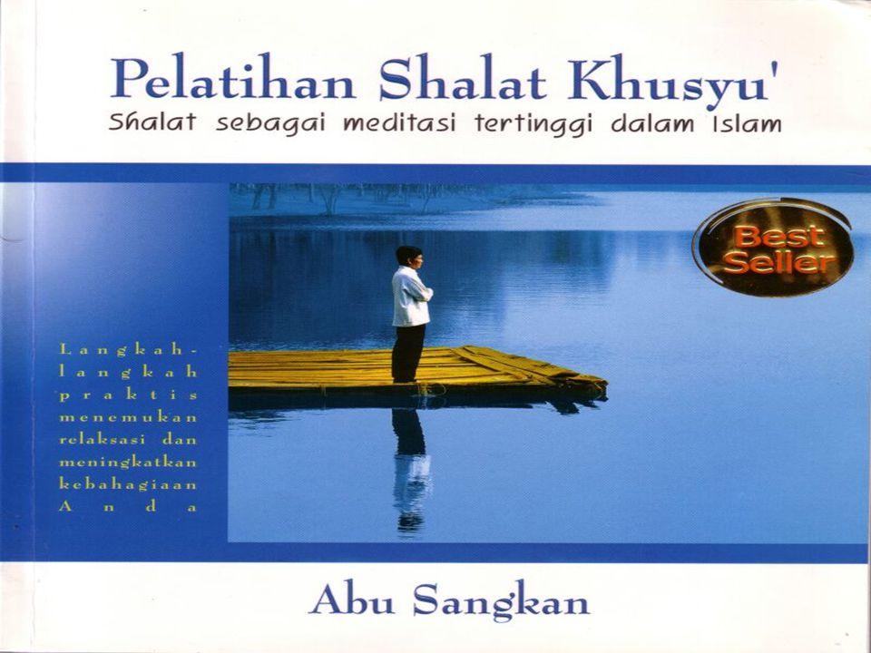PELATIHAN SHALAT KHUSYU' shalat sebagai meditasi tertinggi dalam Islam PELATIHAN SHALAT KHUSYU' shalat sebagai meditasi tertinggi dalam Islam Abu Sang