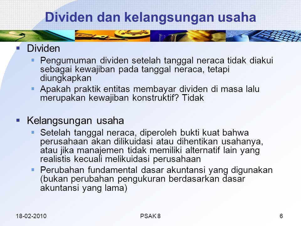 Dividen dan kelangsungan usaha  Dividen  Pengumuman dividen setelah tanggal neraca tidak diakui sebagai kewajiban pada tanggal neraca, tetapi diungkapkan  Apakah praktik entitas membayar dividen di masa lalu merupakan kewajiban konstruktif.