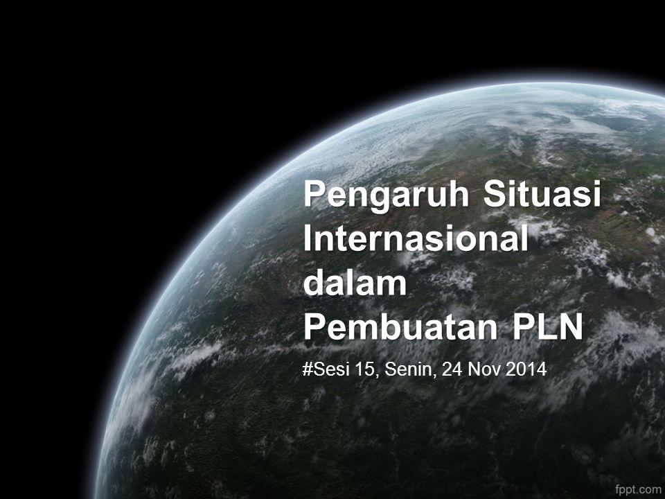 Pengaruh Situasi Internasional dalam Pembuatan PLN #Sesi 15, Senin, 24 Nov 2014