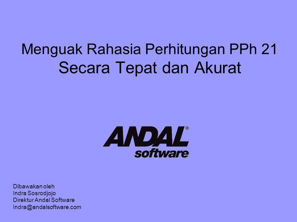 Menguak Rahasia Perhitungan PPh 21 Secara Tepat dan Akurat Dibawakan oleh Indra Sosrodjojo Direktur Andal Software Indra@andalsoftware.com