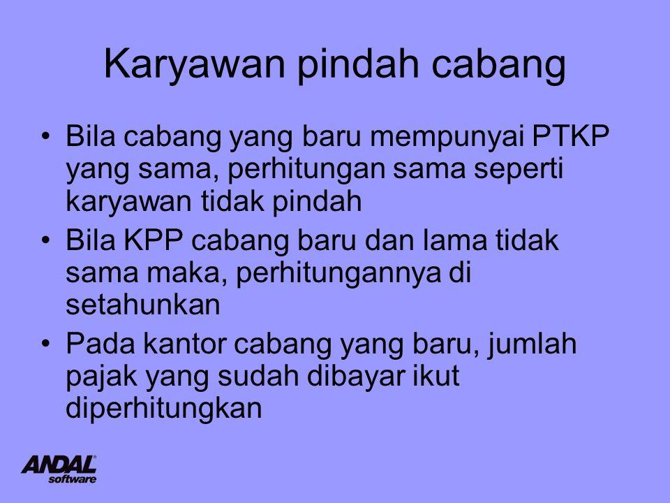 Karyawan pindah cabang Bila cabang yang baru mempunyai PTKP yang sama, perhitungan sama seperti karyawan tidak pindah Bila KPP cabang baru dan lama ti