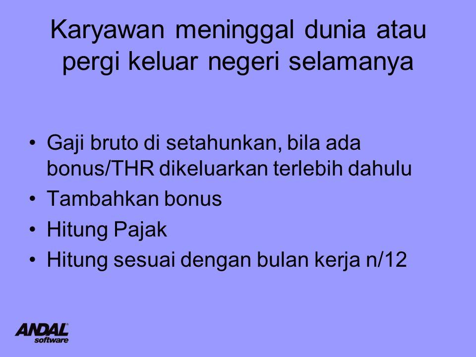 Karyawan Perempuan Perhitungan status pajak selalu T/0 Kecuali mendapatkan surat dari kelurahan yang menyatakan bahwa suaminya tidak bekerja