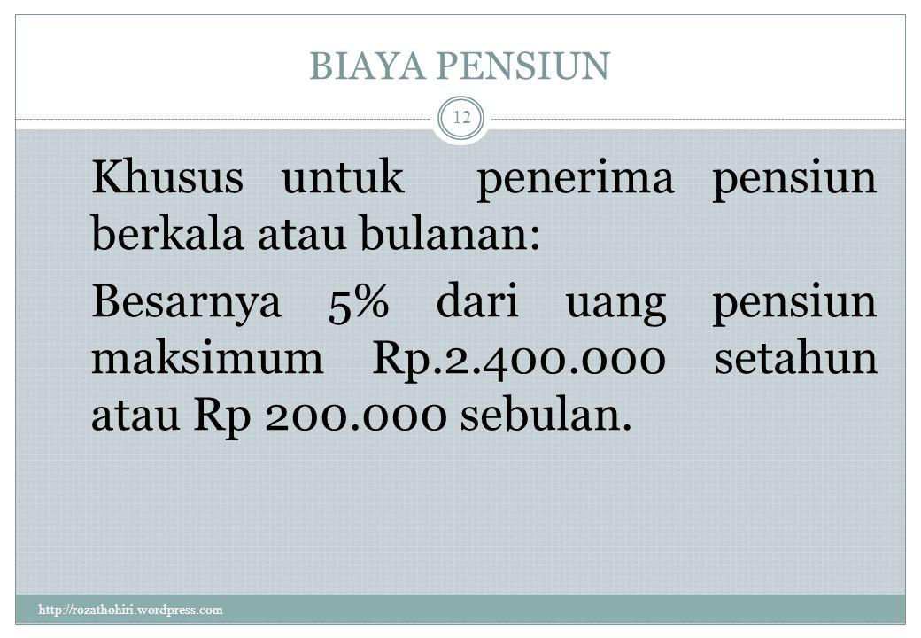 PENGURANG PENGHASILAN http://rozathohiri.wordpress.com 11 2.Iuran Pensiun dan THT - Yang dibayar pegawai - Yayasan dana pensiun yang di setujui menteri keuangan Jumlahnya tidak dibatasi