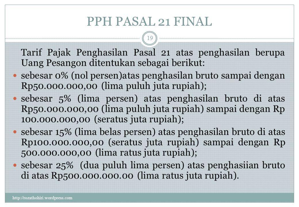 PPH PASAL 21 FINAL http://rozathohiri.wordpress.com 18 1. Atas uang pesangon,uang tebusan pensiun yang dibayar oleh dana pensiun yang pendiriannya tel