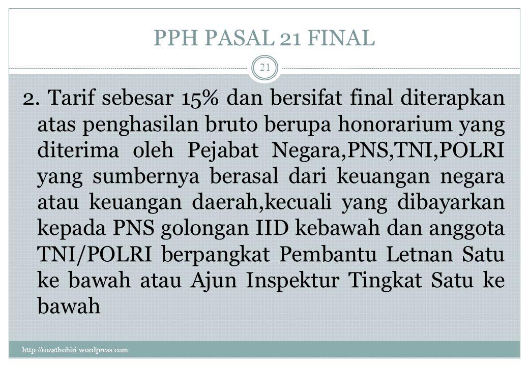 PPH PASAL 21 FINAL http://rozathohiri.wordpress.com 20 Tarif Pajak Penghasilan Pasal 21 atas penghasilan berupa Uang Manfaat Pensiun, Tunjangan Hari T