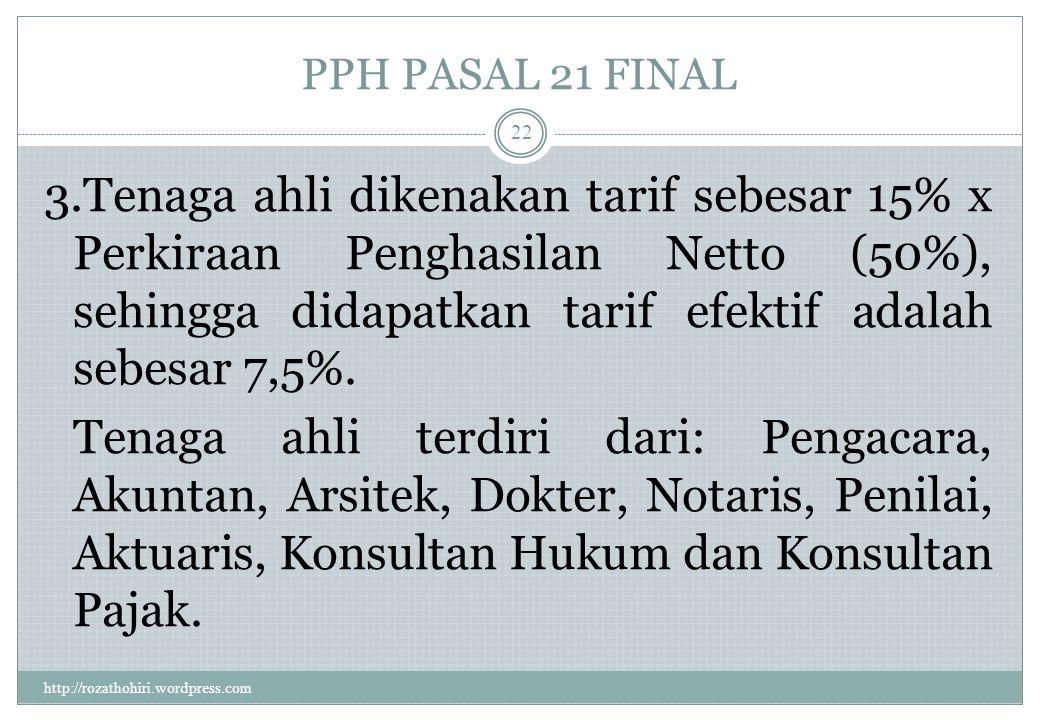 PPH PASAL 21 FINAL http://rozathohiri.wordpress.com 21 2. Tarif sebesar 15% dan bersifat final diterapkan atas penghasilan bruto berupa honorarium yan