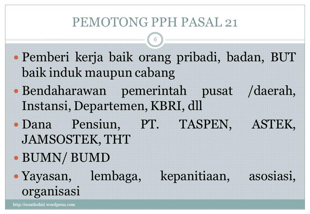 TARIF PASAL 17 DIKENAKAN ATAS http://rozathohiri.wordpress.com 16 Penghasilan Kena Pajak (PKP) dari : 1.