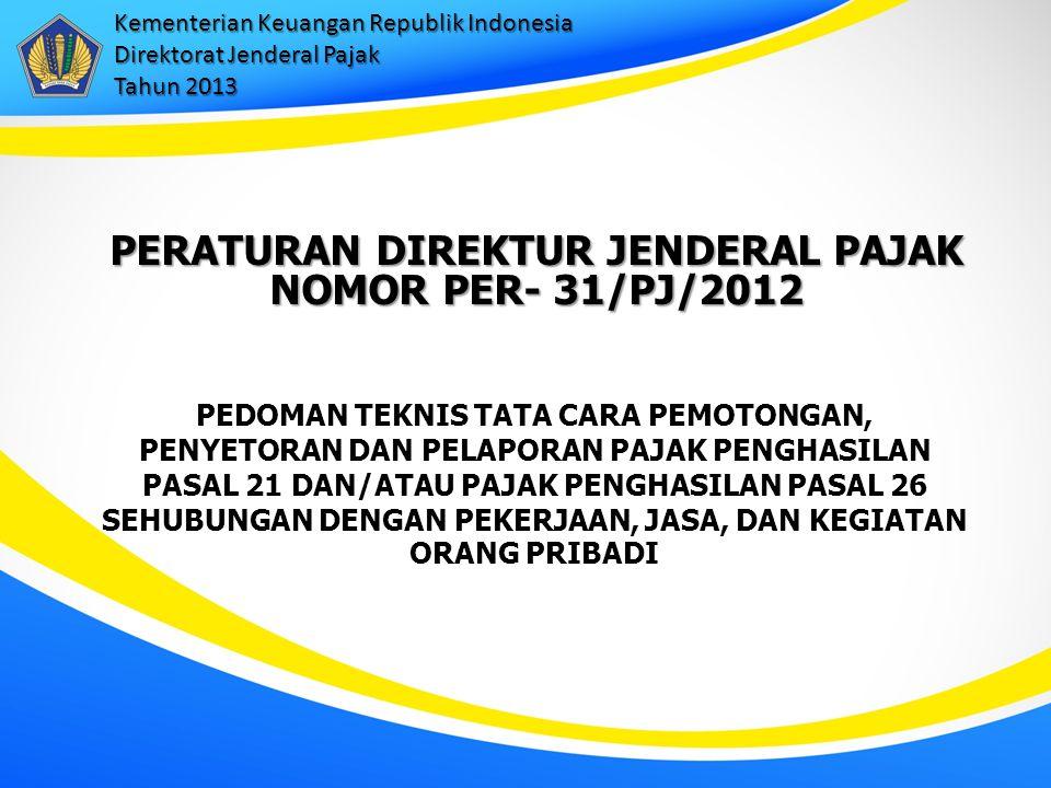 PERATURAN DIREKTUR JENDERAL PAJAK NOMOR PER- 31/PJ/2012 PEDOMAN TEKNIS TATA CARA PEMOTONGAN, PENYETORAN DAN PELAPORAN PAJAK PENGHASILAN PASAL 21 DAN/A