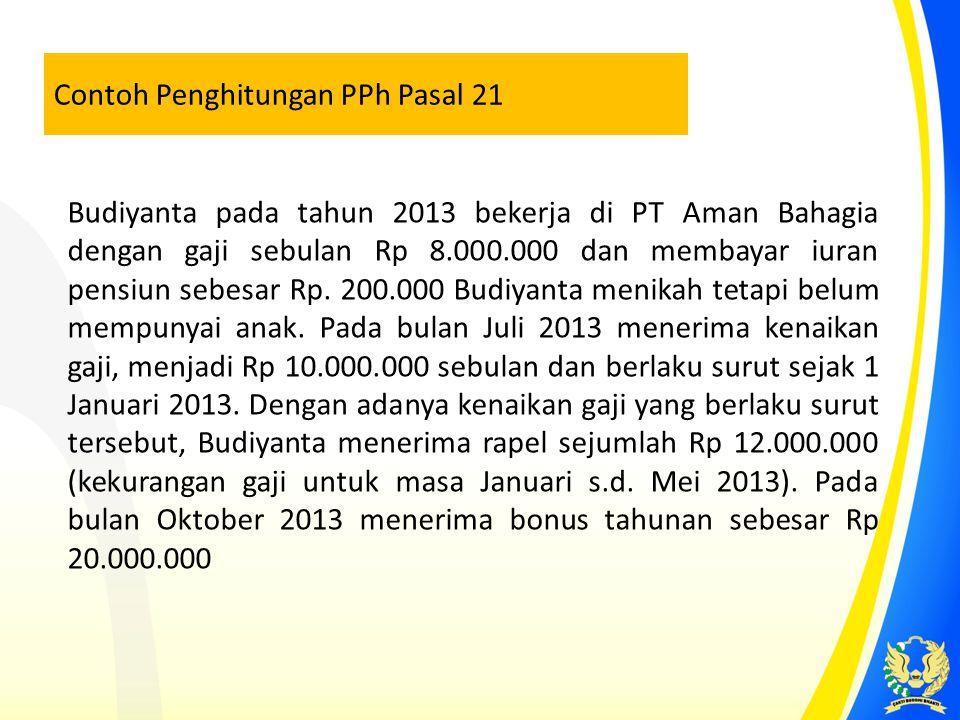 Contoh Penghitungan PPh Pasal 21 Budiyanta pada tahun 2013 bekerja di PT Aman Bahagia dengan gaji sebulan Rp 8.000.000 dan membayar iuran pensiun sebe
