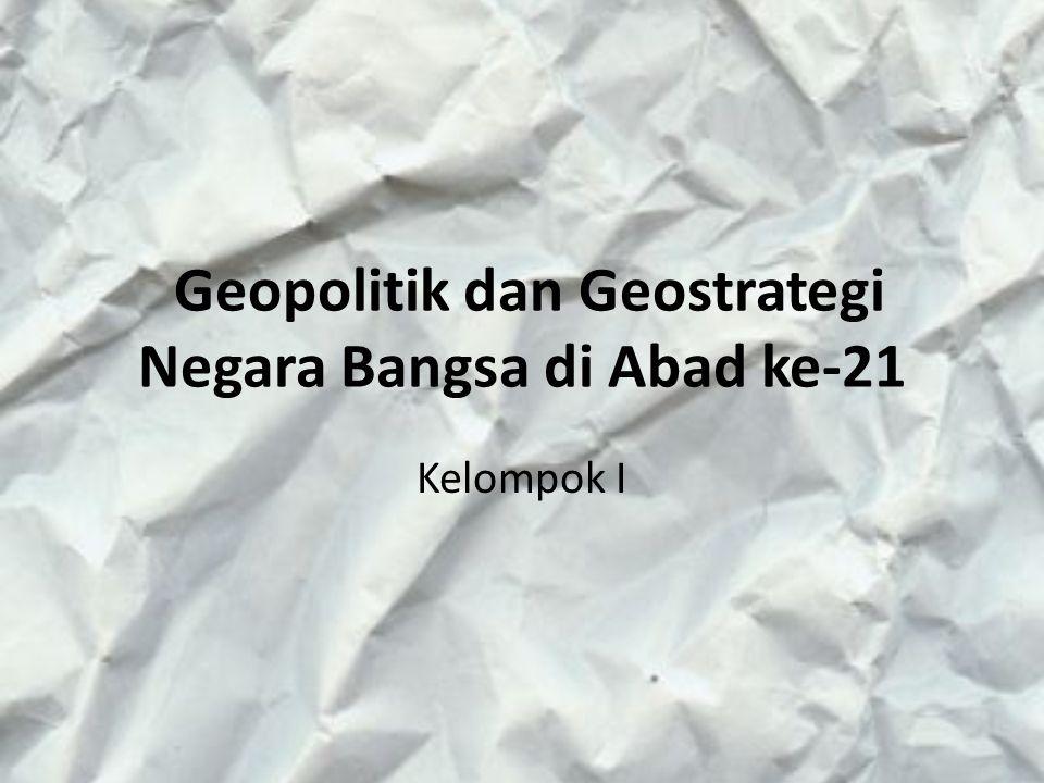 Geopolitik dan Geostrategi Negara Bangsa di Abad ke-21 Kelompok I
