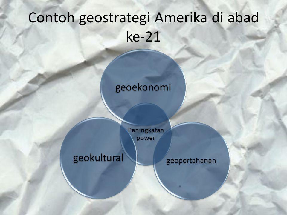 Contoh geostrategi Amerika di abad ke-21 Peningkata n power geoekonomi geopertahanan geokultural