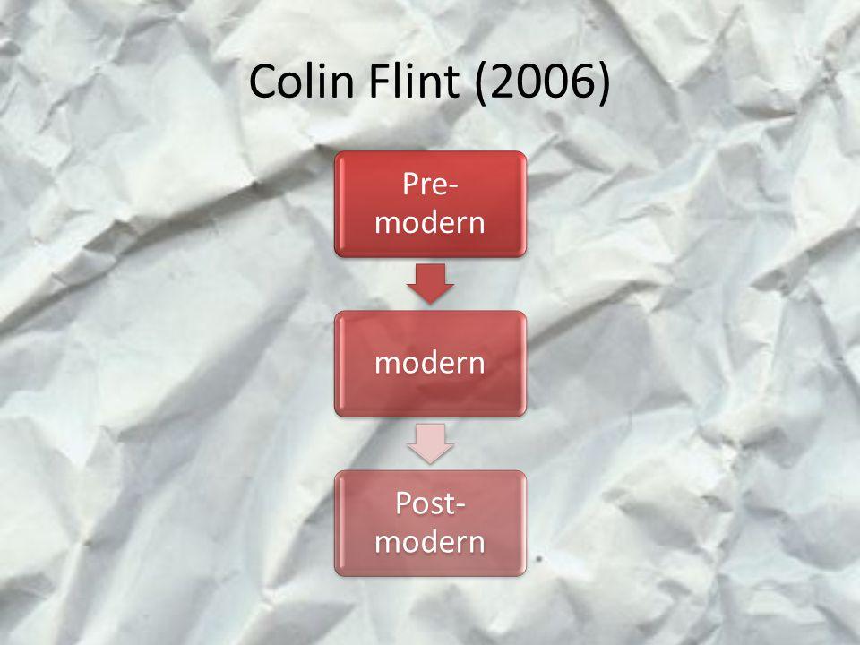 Colin Flint (2006) Pre- modern modern Post- modern