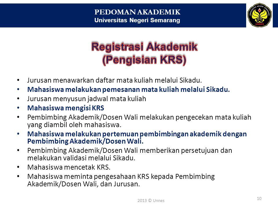 PEDOMAN AKADEMIK Universitas Negeri Semarang 10 2013 © Unnes Jurusan menawarkan daftar mata kuliah melalui Sikadu. Mahasiswa melakukan pemesanan mata