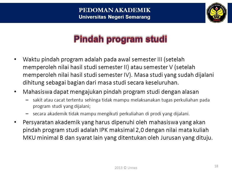 PEDOMAN AKADEMIK Universitas Negeri Semarang 18 2013 © Unnes Waktu pindah program adalah pada awal semester III (setelah memperoleh nilai hasil studi