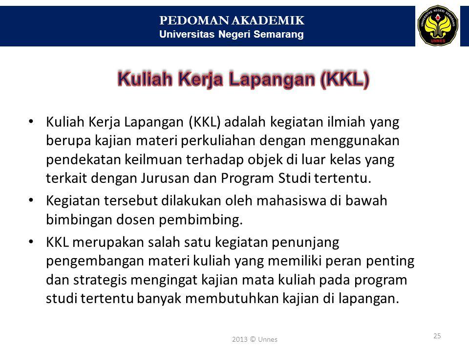 PEDOMAN AKADEMIK Universitas Negeri Semarang 25 2013 © Unnes Kuliah Kerja Lapangan (KKL) adalah kegiatan ilmiah yang berupa kajian materi perkuliahan