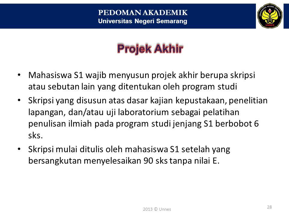 PEDOMAN AKADEMIK Universitas Negeri Semarang 28 2013 © Unnes Mahasiswa S1 wajib menyusun projek akhir berupa skripsi atau sebutan lain yang ditentukan