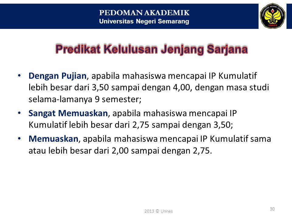 PEDOMAN AKADEMIK Universitas Negeri Semarang 30 2013 © Unnes Dengan Pujian, apabila mahasiswa mencapai IP Kumulatif lebih besar dari 3,50 sampai denga