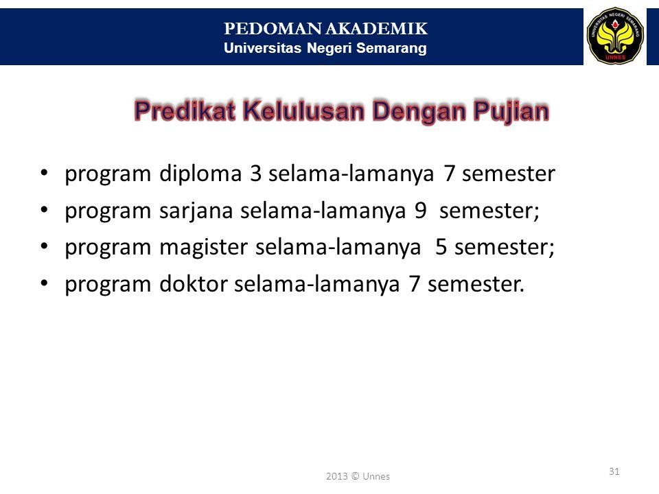 PEDOMAN AKADEMIK Universitas Negeri Semarang 31 2013 © Unnes program diploma 3 selama-lamanya 7 semester program sarjana selama-lamanya 9 semester; pr